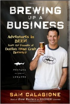 Brewing Up a Business: Adventures in Beer from the Founder of Dogfish Head Craft Brewery, Edition 2